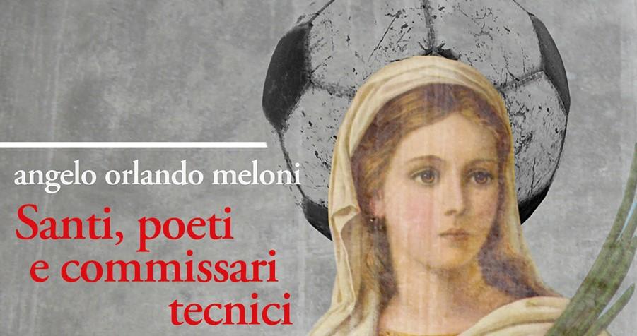 """""""SANTI, POETI E COMMISSARI TECNICI"""" DI ANGELO ORLANDO MELONI"""